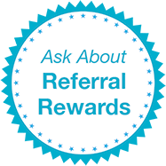 Ask us about Referral Rewards